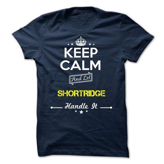 SHORTRIDGE - keep calm - #inexpensive gift #gift friend. TRY => https://www.sunfrog.com/Valentines/-SHORTRIDGE--keep-calm.html?68278