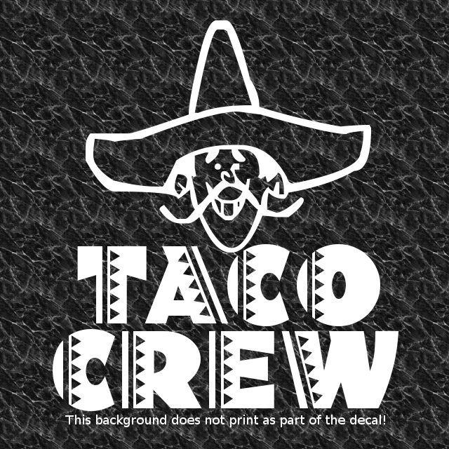 Download TACO CREW VINYL DECAL STICKER HUMOR LOVE TACOS MEXICAN ...