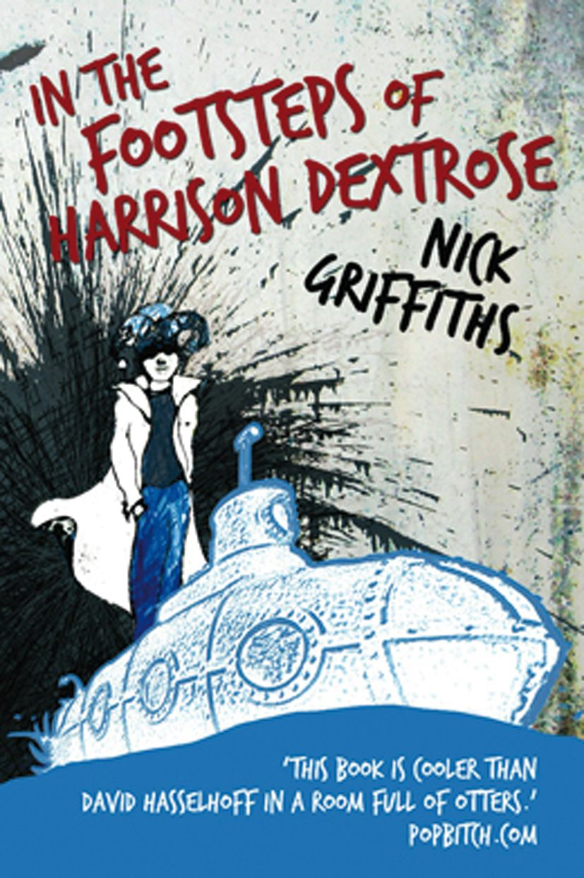 In The Footsteps Of Harrison Dextrose By Nick Griffiths, Published By  Legend Press Free Ebooksmy