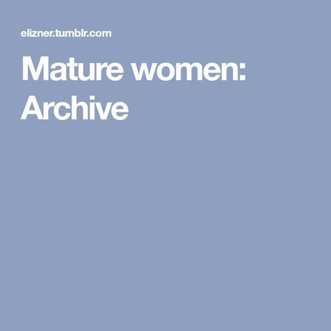 Mature women archive
