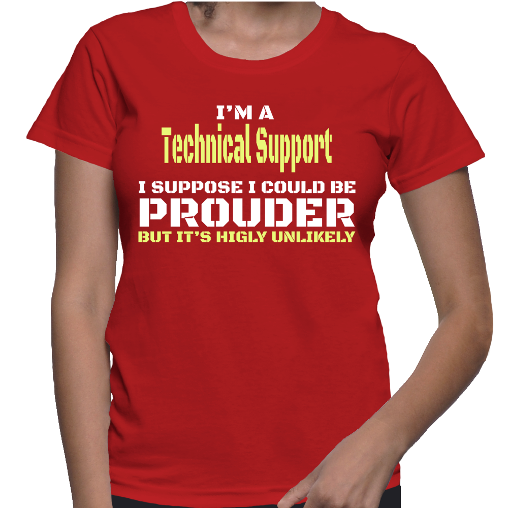 I'm A Technical Support I Suppose I Could Be Prouder But It's Highly Unlikely T-Shirt