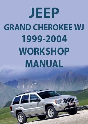 Jeep Grand Cherokee Wj Series 1999 2004 Workshop Manual Jeep Grand Cherokee Jeep Grand Jeep