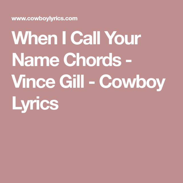 When I Call Your Name Chords Vince Gill Cowboy Lyrics Songs