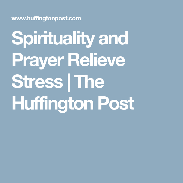 Spirituality and Prayer Relieve Stress | The Huffington Post
