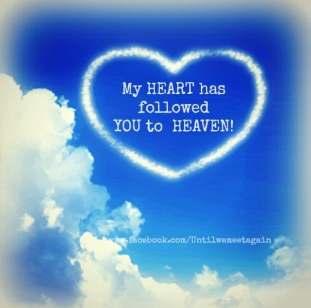 My Heart Has Followed You To Heaven!