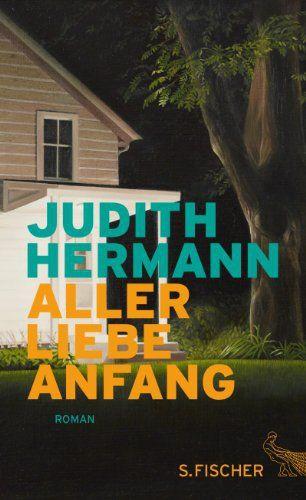 Aller Liebe Anfang Roman Von Judith Hermann Gunstig Kaufen Medimops Romane Roman Schreiben Bucher Finden