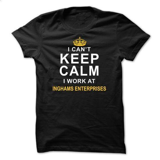 I cant keep calm I work at Inghams Enterprises - #tees #capri shorts. MORE INFO => https://www.sunfrog.com/Funny/I-cant-keep-calm-I-work-at-Inghams-Enterprises.html?id=60505