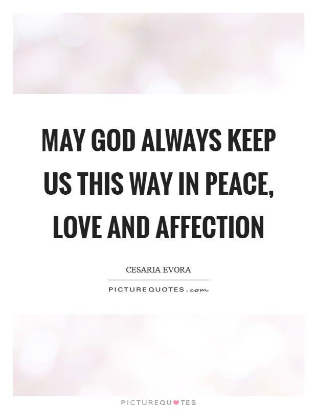 Peace And Love Quotes May God Always Keep Us This Way In Peace Love And Affectionpeace .