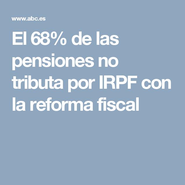El 68 De Las Pensiones No Tributa Por Irpf Con La Reforma Fiscal Pension Jubilacion Economia
