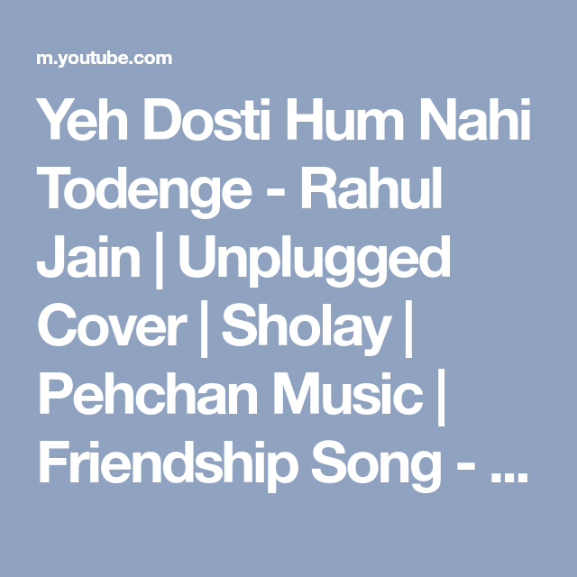 Yeh Dosti Hum Nahi Todenge Rahul Jain Unplugged Cover Sholay Pehchan Music Friendship Song Youtube Friendship Songs Songs Great Words