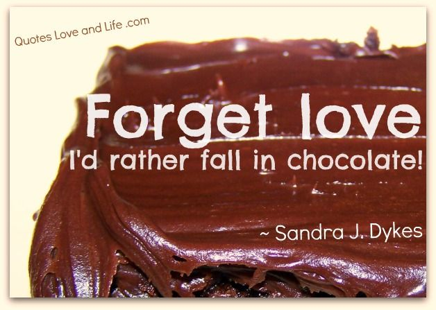 Chocolate Love Quotes Prepossessing Forget Love  Quotes  Pinterest  Chocolate Truths And Wise Words