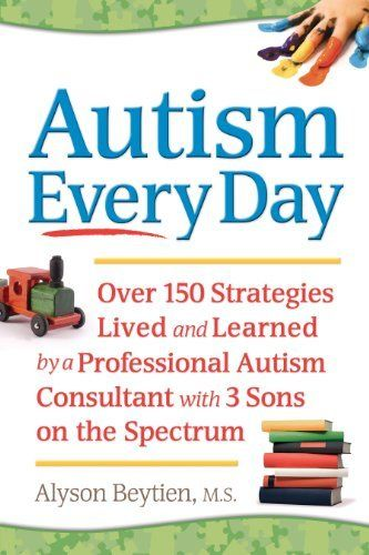 Autism Every Day: Over 150 Strategies Lived and Learned by a Professional Autism Consultant with 3 Sons on the Spectrum by Alyson Beytien, http://www.amazon.com/dp/B007S1HZC0/ref=cm_sw_r_pi_dp_HBokrb1BAVP5Q
