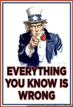 "Uncle Sam - ""Everything you know is wrong!"""