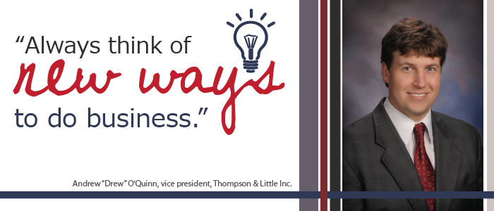 """""""Always think of new ways to do business"""" - Drew O'Quinn Thompson & Little Inc.  #leadership #quotes"""