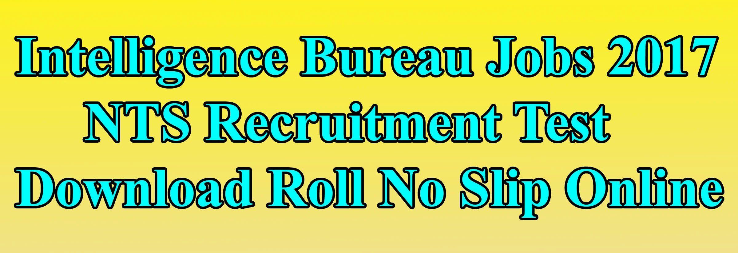 Intelligence Bureau Ib Jobs 2017 Nts Test Roll No Slip