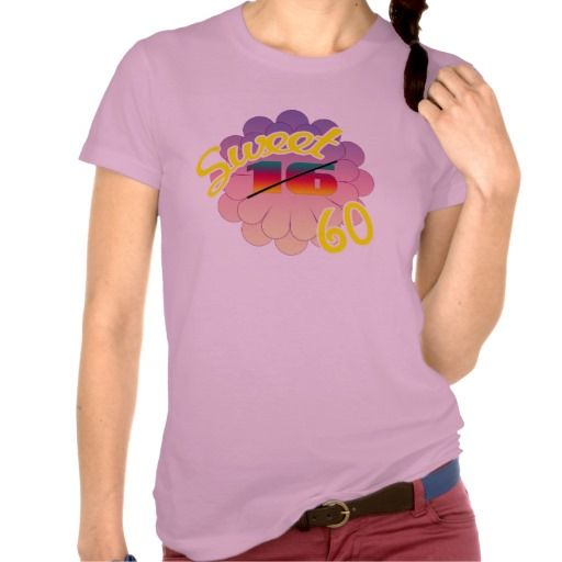 Sweet 60 tee shirt | sweet 16 gift ideas | Pinterest | Sweet 16 ...