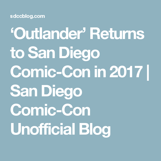 'Outlander' Returns to San Diego Comic-Con in 2017 | San Diego Comic-Con Unofficial Blog
