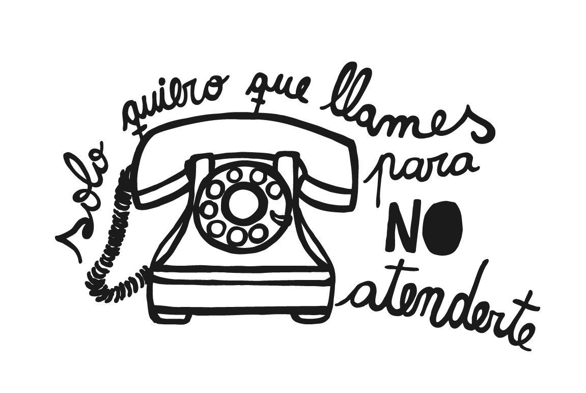 """""""solo quiero que me llames para NO atenderte"""""""