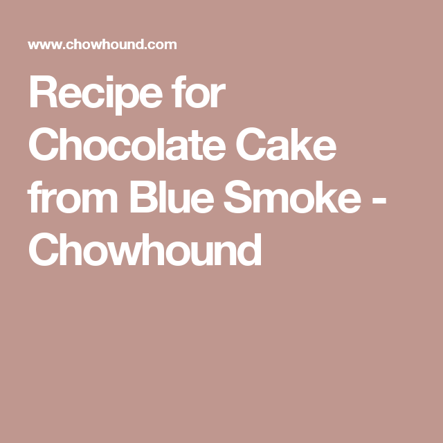 Blue smoke chocolate cake recipe