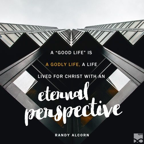 A good life is a godly life a life lived for Christ with