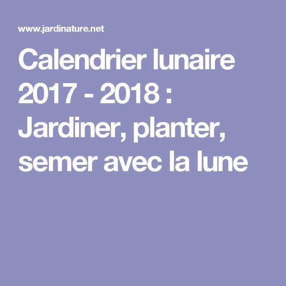 calendrier lunaire 2017 2018 jardiner planter semer avec la lune jardinage calendrier. Black Bedroom Furniture Sets. Home Design Ideas
