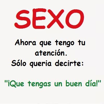 """SEXO – ahora q tengo tu atención Sólo queria decirte """"Q tengas un buen día!"""