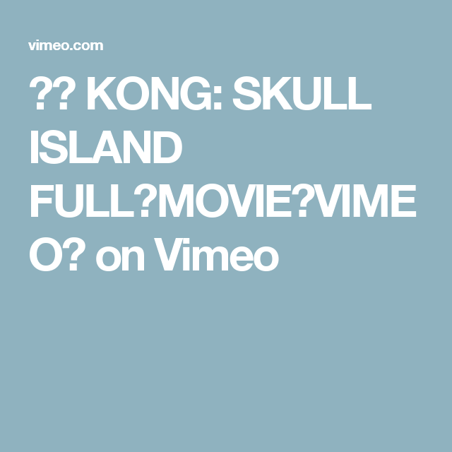 ⚜· KONG: SKULL ISLAND FULL⚜MOVIE【VIMEO】 on Vimeo
