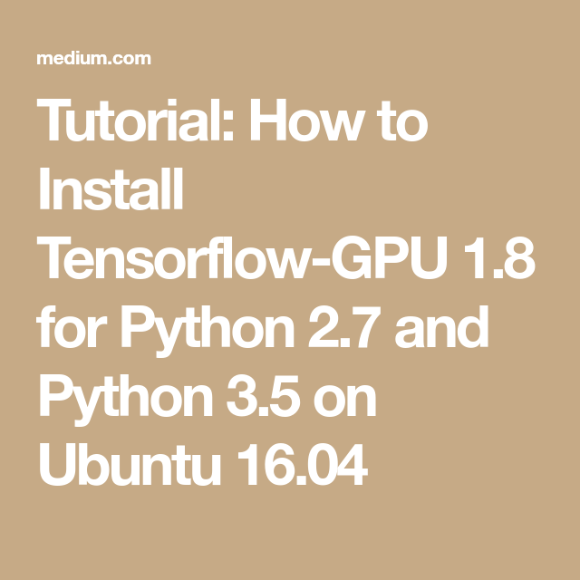 Tutorial: How to Install Tensorflow-GPU 1 8 for Python 2 7 and