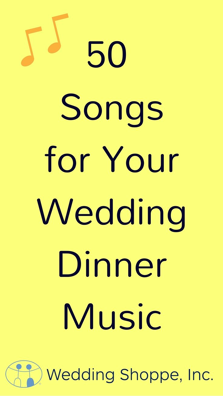 50 Songs For Your Wedding Dinner Music No Buble Allowed Wedding Shoppe Wedding Dinner Music Wedding Dinner Songs Wedding Reception Music