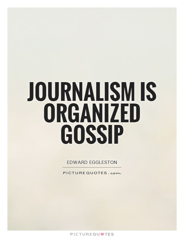 Journalism Is Organized Gossip Picture Quotes Weekly Wisdom Mesmerizing Journalism Quotes