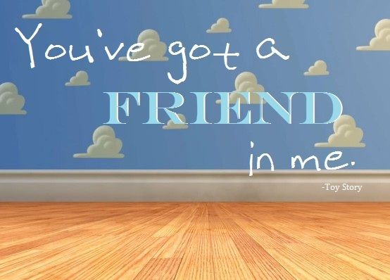 Youve Got A Friend In Me My Friends Disney Quotes Beautiful