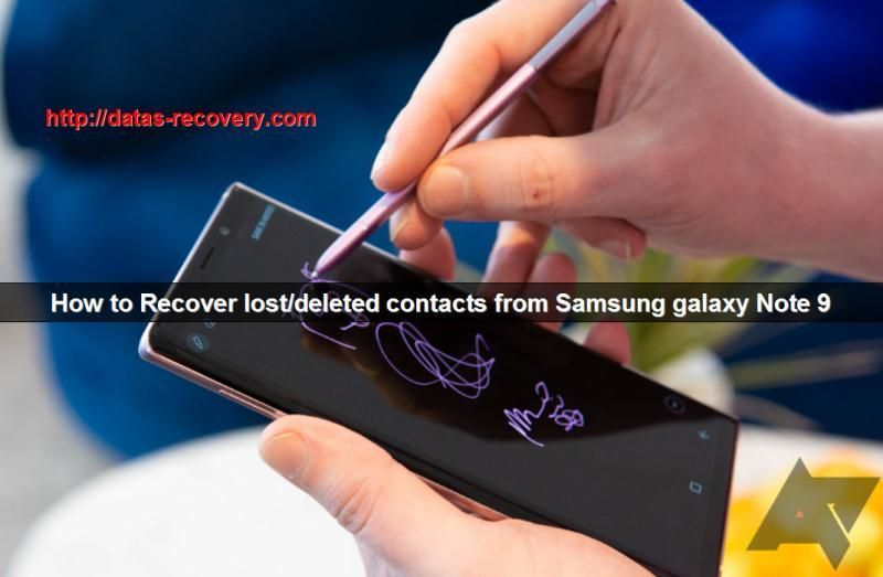 How to recover lost/deleted contacts from Samsung galaxy Note 9