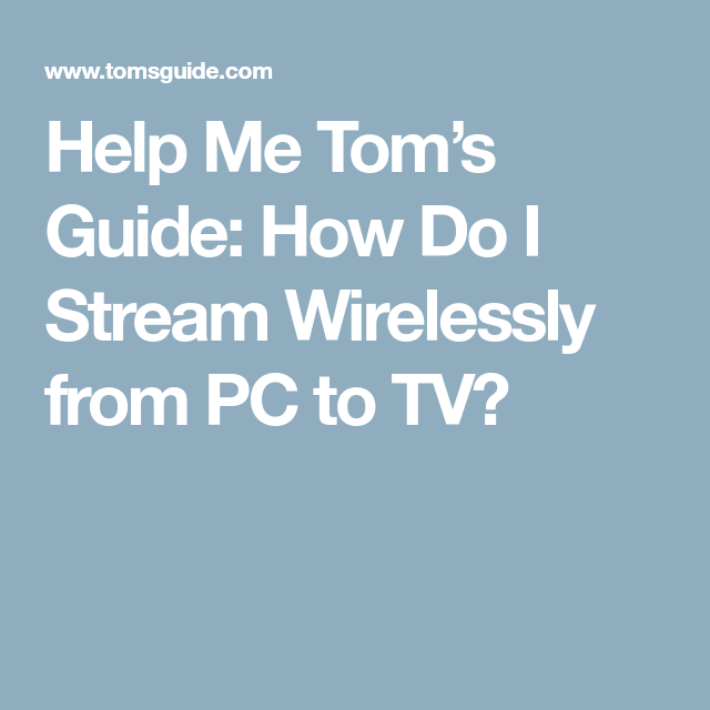 Help Me Tom's Guide How Do I Stream Wirelessly from PC to