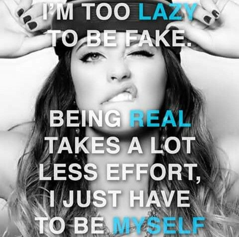 I'm too lazy to be fake. I'm real