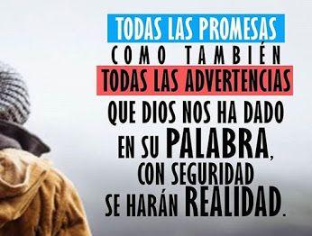 Todas las promesas como también todas las advertencias que Dios nos ha dado en su Palabra, con seguridad se harán realidad.
