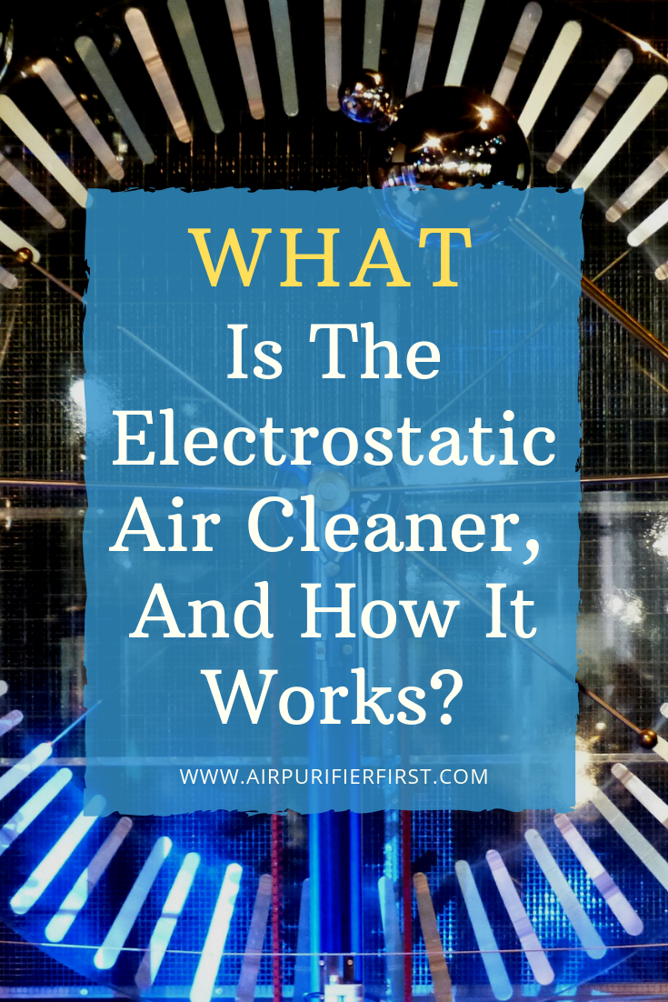 What is the Electrostatic Air Cleaner, and How it Works