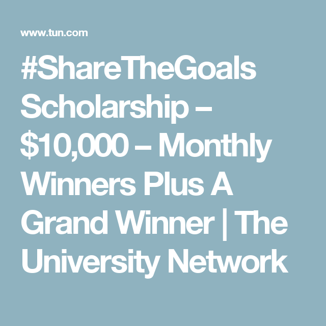 Sharethegoals scholarship 10000 monthly winners plus a grand sharethegoals scholarship 10000 monthly winners plus a grand winner the university network malvernweather