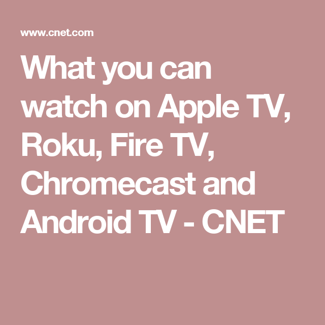 Apple TV, Roku, Fire TV, Chromecast and Android TV All
