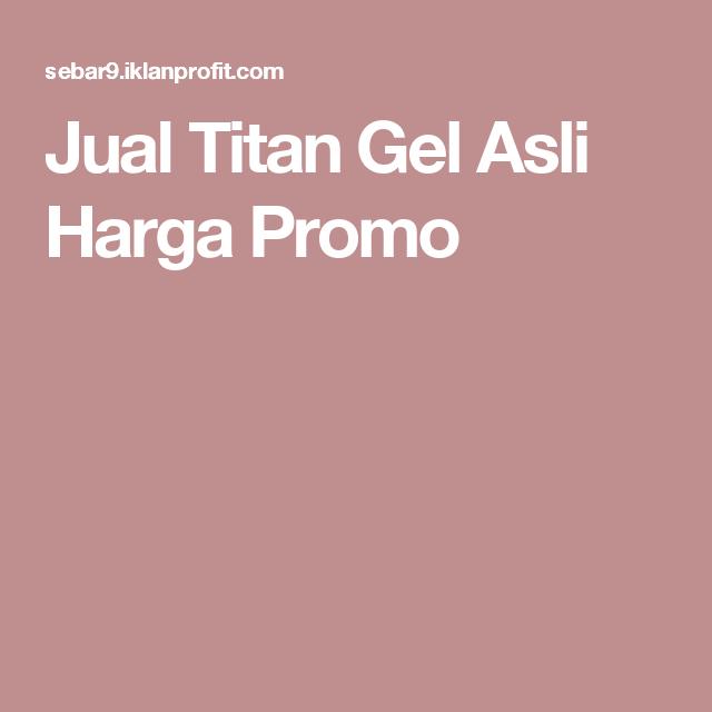 titan gel asli harga jual www klinikobatindonesia com agen resmi