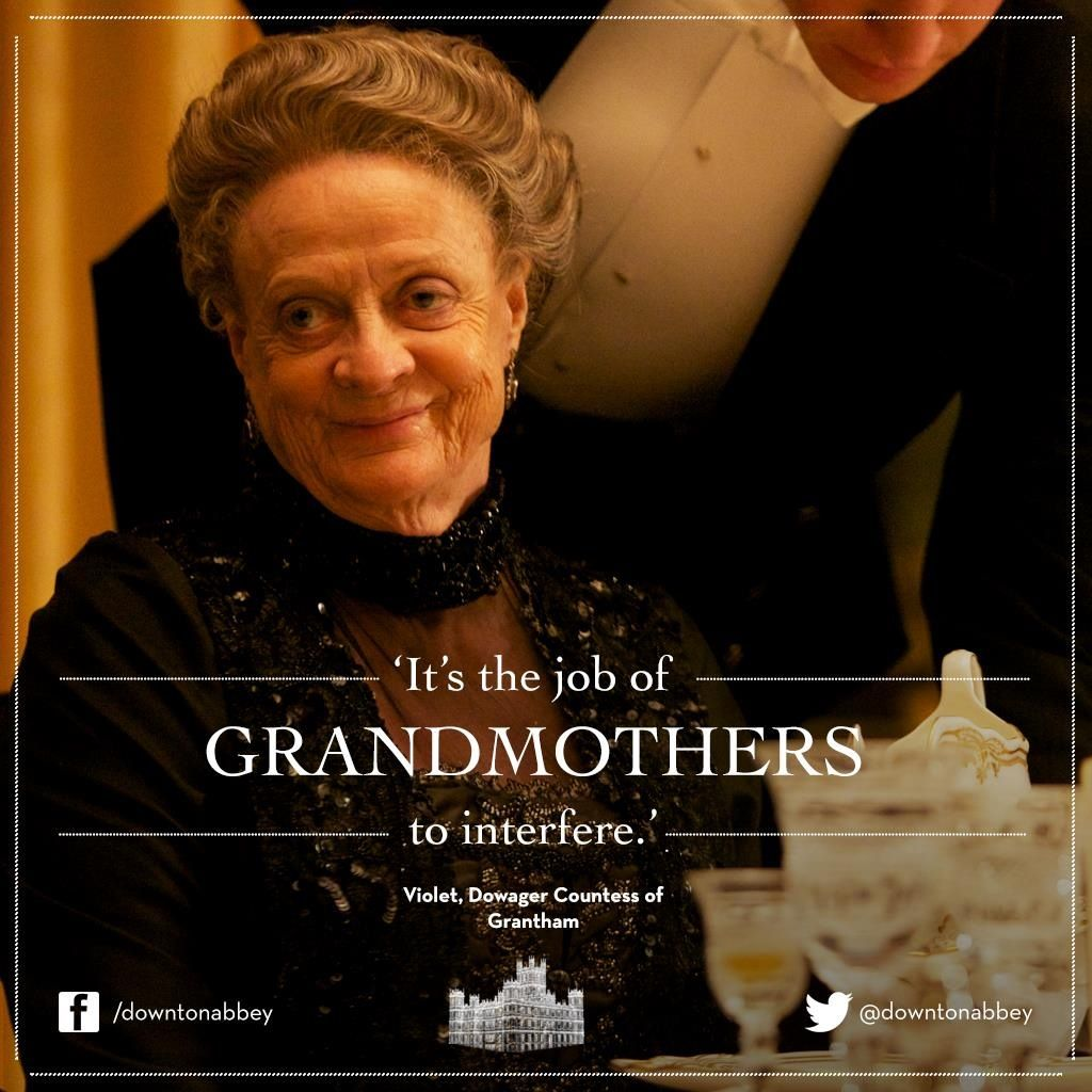 Oh, what I would give to have the Dowager Countess of ...
