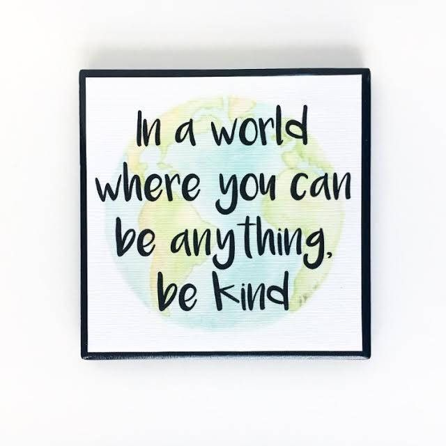 Image result for in a world where you can be anything be kind quote