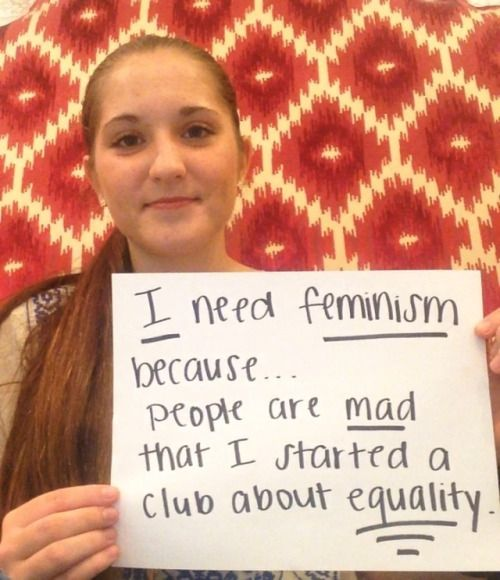 I need feminism because…people are mad that I started a club about equality #lmhsfemsoc