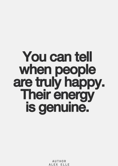 Good Energy Quotes Interesting You Can Tell You People Are Truly Happytheir Energy Is Genuine