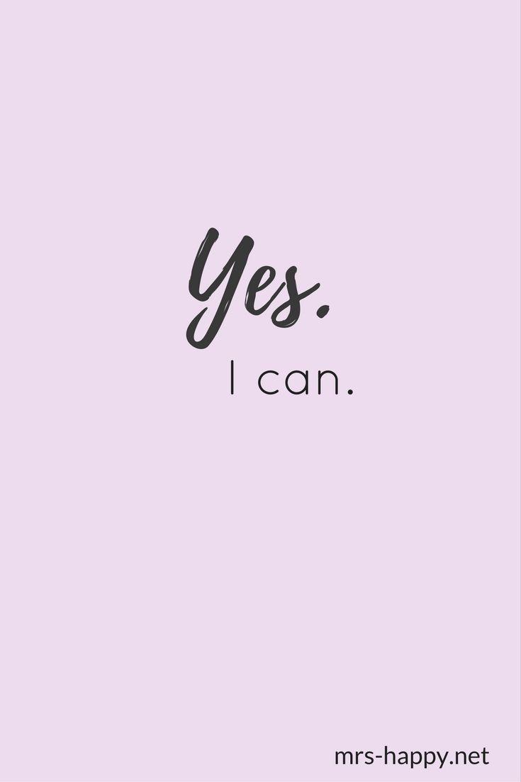 Yes I can. Motiviere dich immer wieder selbst und glaube an dich. Das hilft dir bei deiner Zielerreichung. Mehr inspirierende Worte findest du bei mrs-happy.net