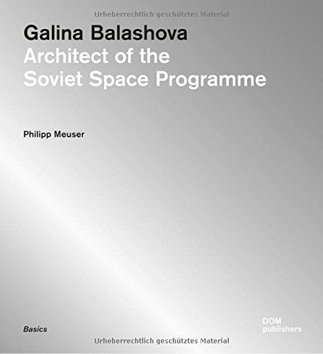 Galina Balashova: Architect of the Soviet Space Programme by Philipp Meuser