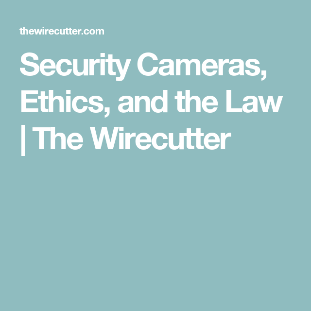 Security Cameras, Ethics, and the Law | The Wirecutter | Security ...