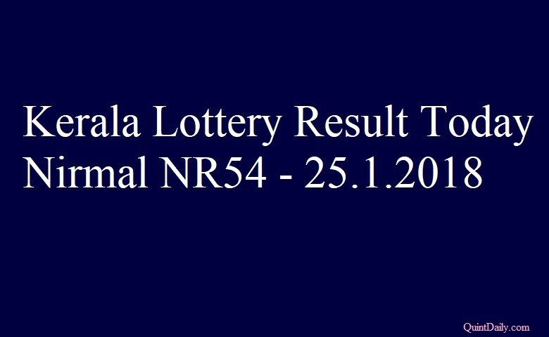 Kerala Lottery Result Today Nirmal NR54 - 25.1.2018 - QuintDaily