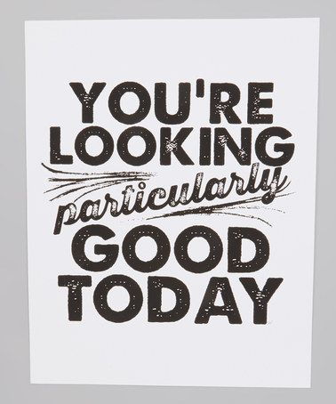 Take a look at this 'You're Looking Particularly Good' Print by IScreenYouScreen on #zulily today!
