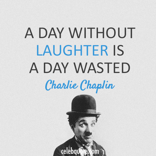 Humor Inspirational Quotes: Charlie Chaplin Quote (About Happiness, Laugh)