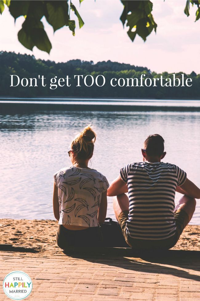 Get Comfortable in Your Marriage- Just Not Too Comfortable
